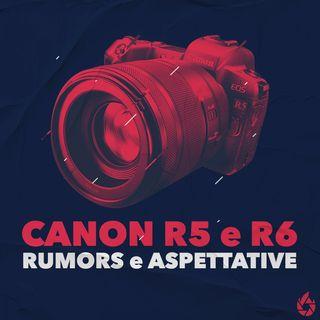 CANON EOS R5 e R6: Rumors e aspettative