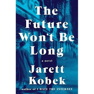 Jarett KobekThe Future Won't be Long