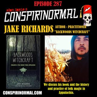 Conspirinormal Episode 287- Jake Richards (Backwoods WitchCraft)