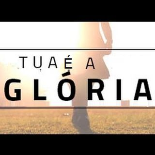 Tua é a Glória