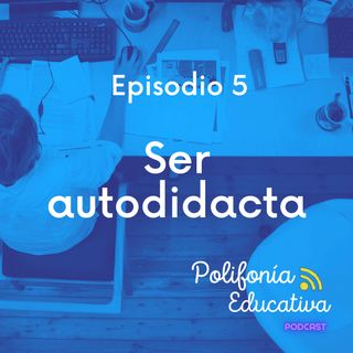 Ser autodidacta - Episodio 5