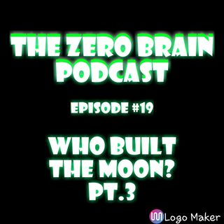 Who Built The Moon? Pt.3 (Ep.#19)