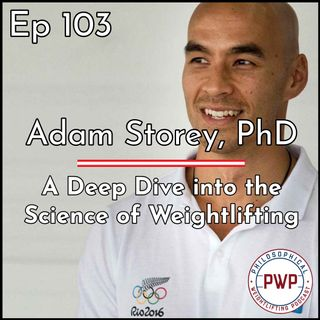 Ep. 103: A Deep Dive into the Science of Weightlifting w/Adam Storey, PhD