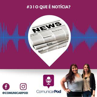 ComunicarPod #3 | O que é notícia?