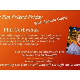 Special Episode with Fun Friend Friday Guest Phil Gerbyshak