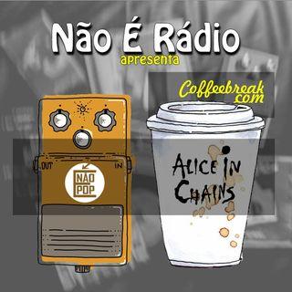 NÃO É RÁDIO #24 - CoffeeBreak Alice in Chains