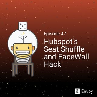 #47 - Hubspot's Seat Shuffle and FaceWall Hack
