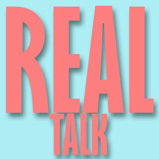 Real Talk - Episode 1: GIRLS GIRLS GIRLS