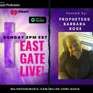 East Gate LIVE with Prophetess Barbara Rose
