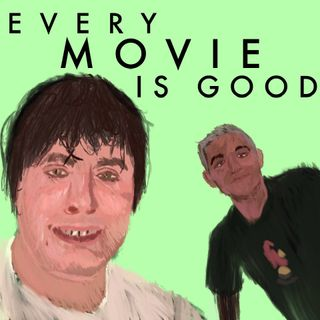 Every Movie is Good