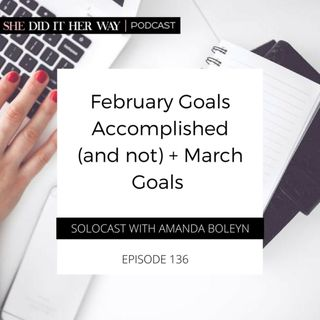 SDH136: February Goals Accomplished (and NOT) + March's Focuses