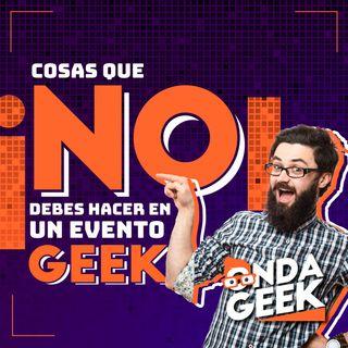 ¡Cosas que no debes hacer en un evento geek!