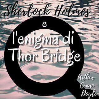 Sherlock Holmes e l'enigma di Thor Bridge - Arthur Conan Doyle