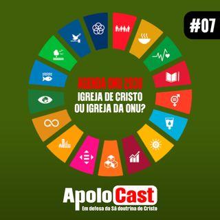 Apolocast#7 Agenda ONU 2030: igrejas de Cristo ou igrejas da ONU?