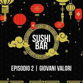 Il Sushi Bar Podcast | Episodio 2 | Giovani Valori