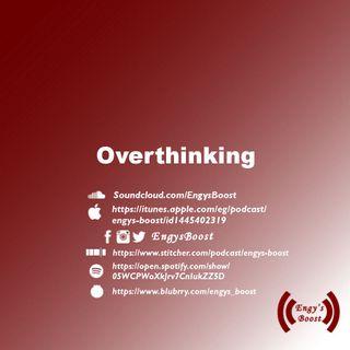 Ep (5): Overthinking