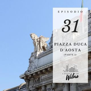 Puntata 31 - Piazza Duca d'Aosta - 1