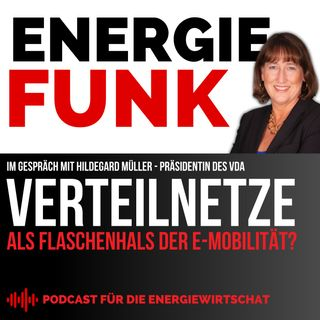E&M ENERGIEFUNK - Verteilnetze als Flaschenhals der E-Mobilität? - Podcast für die Energiewirtschaft