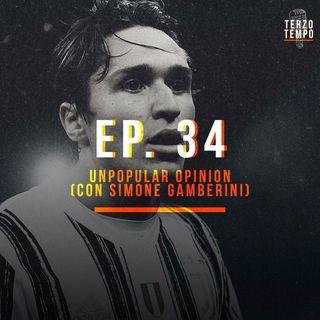 Ep. 34 - Unpopular opinion (con Simone Gamberini)