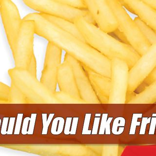 Episode 204 – Would You Like Fries With That?