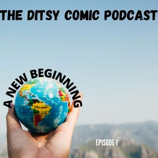 THE DITSY COMIC PODCAST A NEW BEGINNING