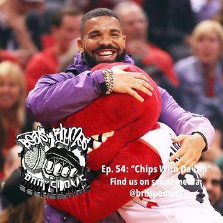 "Ep. 54: ""Chips Wit Da Dip"""