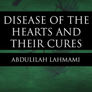 Diseases Of The Hearts And Their Cures - Abdulilah Lahmami