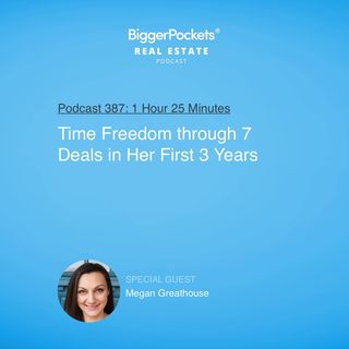 387: Time Freedom Through 7 Deals in Her First 3 Years With Megan Greathouse