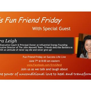 Success Life Live Fun Friend Friday with guest Barbara Leigh