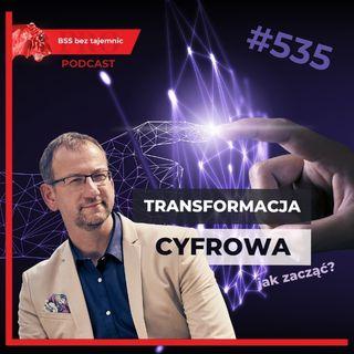 #535 Transformacja cyfrowa – czym jest i jak ją zacząć?