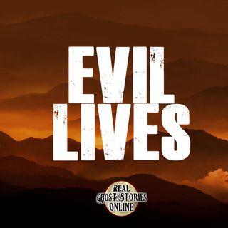 Evil Lives   Haunted, Paranormal, Supernatural