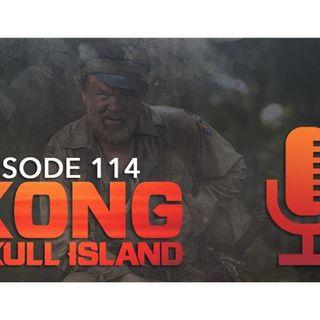 Episode 114: We Love You 'Kong: Skull Island,' Sort Of