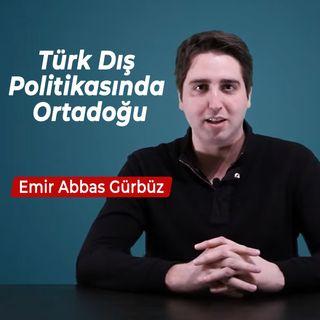 Bilene Sor | Emir Abbas Gürbüz - Türk Dış Politikasında Ortadoğu