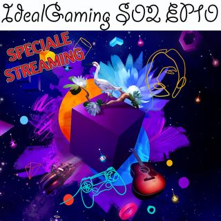 IdealGaming S02 EP10 - Dreams e speciale streaming