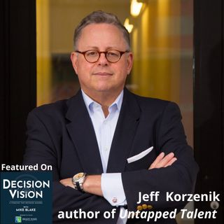 Decision Vision Episode 116:  Should I Hire Ex-Offenders? – An Interview with Jeff Korzenik, author of Untapped Talent