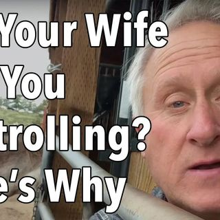 """Did Your Wife Call You """"Controlling""""?  Here's Probably Why"""