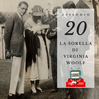 Puntata 20 - La sorella di Virginia Woolf
