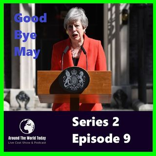 Around The World Today  Series 2 Episode 9 - Good Bye May