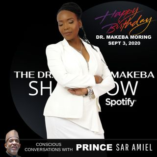 THE DR MAKEBA SHOW (5G and BIRTHDAY TRIBUTE) WITH SPECIAL GUEST, PRINCE DR. SAR AMIEL