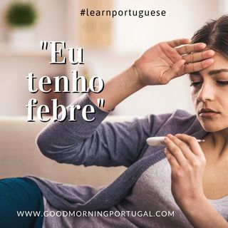 "Learn Portuguese with Good Morning Portugal! - ""Eu tenho febre"""