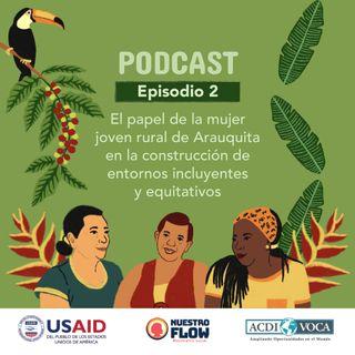 Episodio 2: El papel de la mujer joven rural de Arauquita en la construcción de entornos equitativos e incluyentes