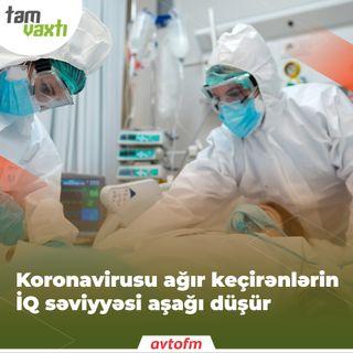Koronavirusu ağır keçirənlərin İQ səviyyəsi aşağı düşür | Tam vaxtı #111