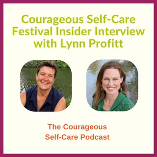 Courageous Self-Care Festival Insider Interview with Lynn Profitt
