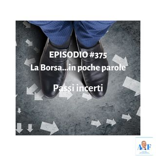 Episodio 375 La Borsa in poche parole - Passi incerti
