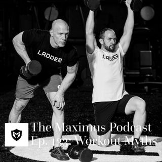 The Maximus Podcast Ep. 133 - Workout Myths