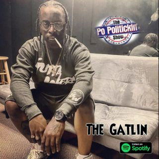 Episode 466 - The Gatlin @GeneralGatlin