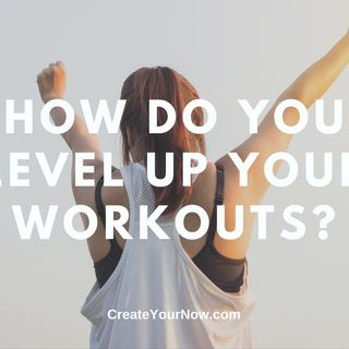 2245 How Do You Level Up Your Workouts?