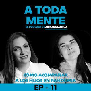 A TODA MENTE - EP 11 - CÓMO ACOMPAÑAR A LOS HIJOS EN PANDEMIA