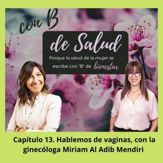 Capítulo 13. Hablemos de vaginas con la ginecóloga Miriam Al Adib Mendiri.