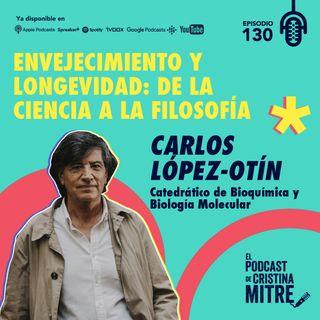 Envejecimiento y longevidad: de la ciencia a la filosofía con Carlos López-Otín. Episodio 130